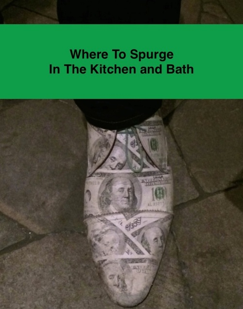 Where to Spurge in Kitchen and Bath